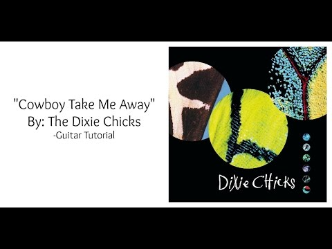 """Cowboy Take Me Away"" by the Dixie Chicks - Guitar Tutorial"