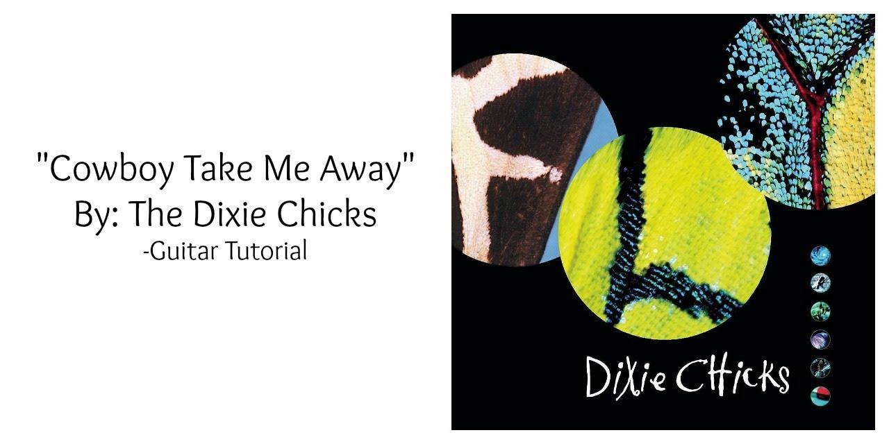 Cowboy take me away by the dixie chicks guitar tutorial youtube cowboy take me away by the dixie chicks guitar tutorial hexwebz Image collections