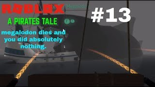ROBLOX A Pirates Tale #13: DEFEATING THE MEGALODON (but being useless)