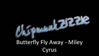 Butterfly Fly Away - Miley Cyrus [Chipmunk] DOWNLOAD