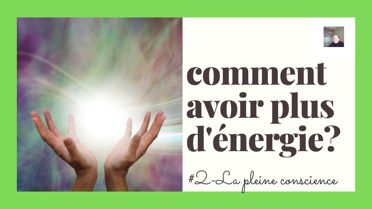 Comment avoir plus d'énergie ? #02-la pleine conscience