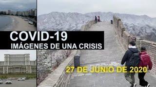 Covid-19 Imágenes de una crisis en el mundo. 27 de junio