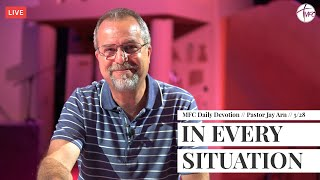 MFC Daily Devotion 5/28 // In Every Situation // Pastor Jay Arn