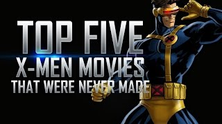 Top 5 x-men movies that were never made