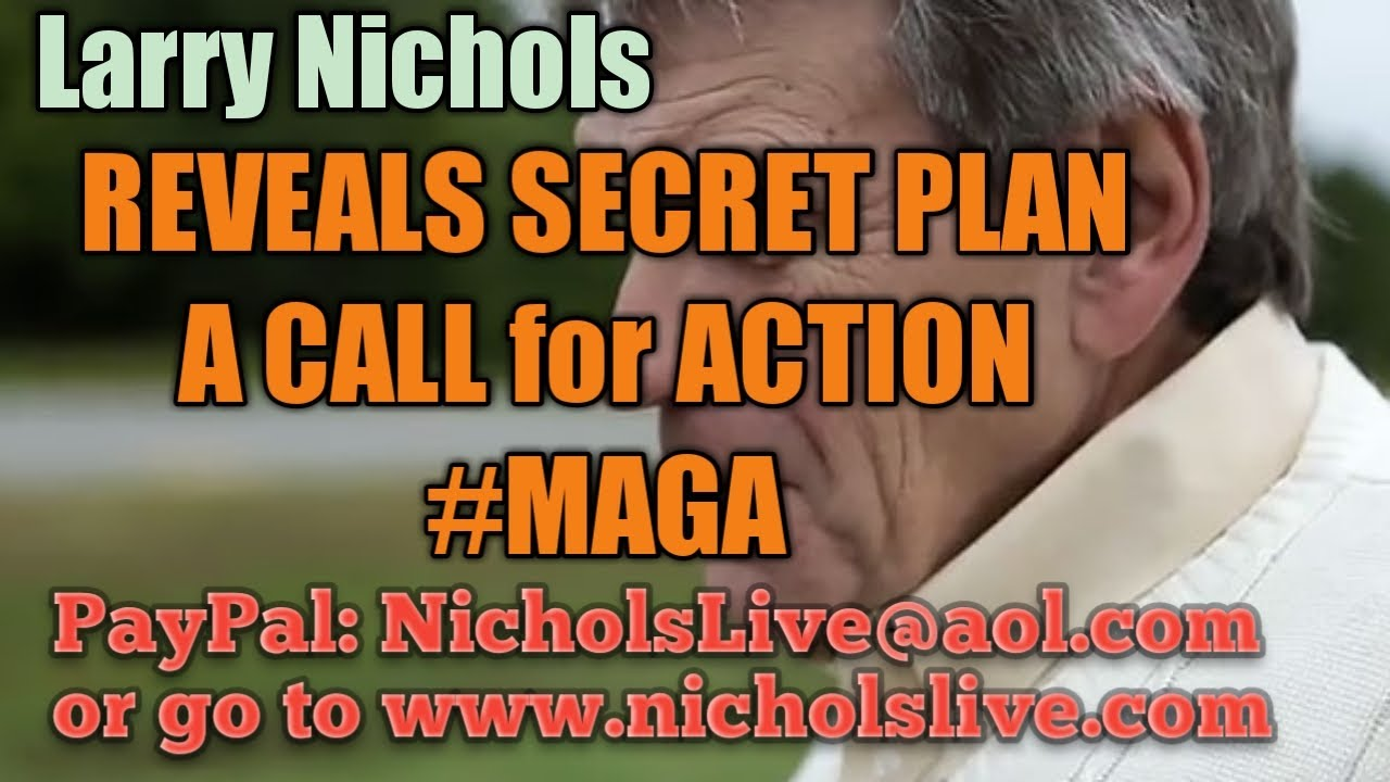 Larry Nichols Reveals SECRET Plan - A CALL for ACTION #MAGA #NeverSocialism