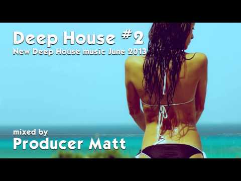 Deep House 2 - New Deep House Music June 2013 Mix by Producer Matt