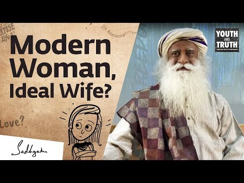 Can a Modern Woman be an Ideal Wife? – Sadhguru