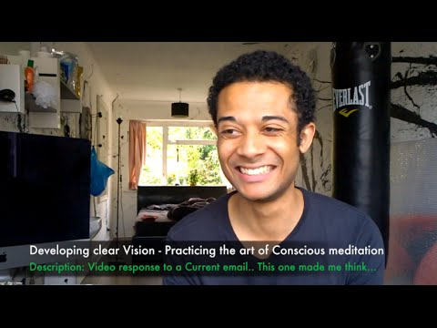 Developing clear Vision   Practicing the art of Conscious meditation