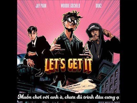 [Vietsub] Woodie Gochild - 레츠기릿(Let's Get It) (Feat.Jay Park, Dok2)