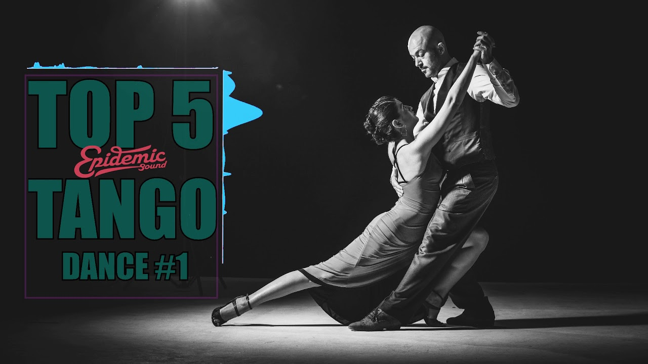 Top 5 Favorites Tango Songs Epidemic Sound 1 The Best Of Tangos Of All Time Youtube