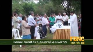 paraguay đm cưới của cụ ng 103 tuổi v cụ b 99 tuổi