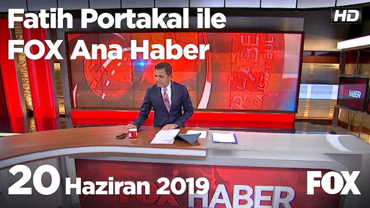 20 Haziran 2019 Fatih Portakal ile FOX Ana Haber