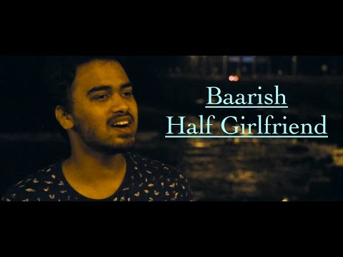 Baarish | Half Girlfriend | Arjun K & Shraddha K | Ash King | Abhijeet