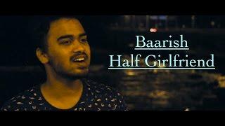 Baarish | Half Girlfriend | Arjun K & Shraddha K | Ash King | Abhijeet
