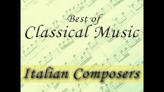 The Best of Classical Music: Italian Composers (Vivaldi, Verdi, Cherubini, Corelli...)