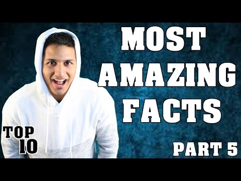 Top 10 Most Amazing Facts - Part 5