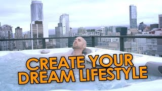 How To Create Your Ultimate Dream Lifestyle