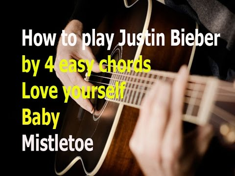 justin bieber songs with 4 easy chords/Love yourself/Baby/Mistletoe ...