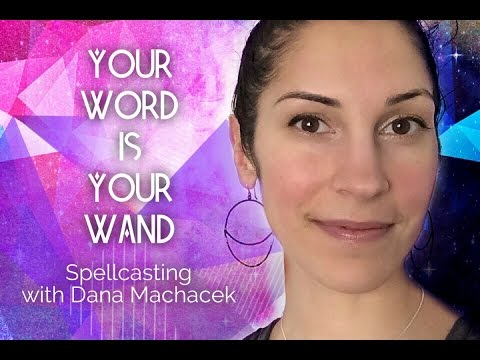 Your Word Is Your Wand: Spellcasting with Dana Machacek