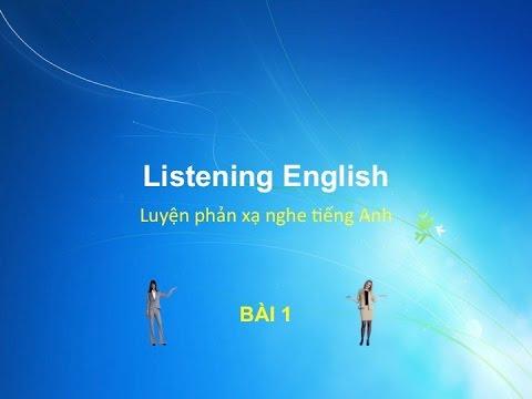 Luyện nghe nói phản xạ tiếng Anh - Bài 1
