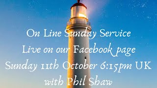 You are invited to our Sunday Divine Service - with Phil Shaw- live on line 11th Oct @6:15PM