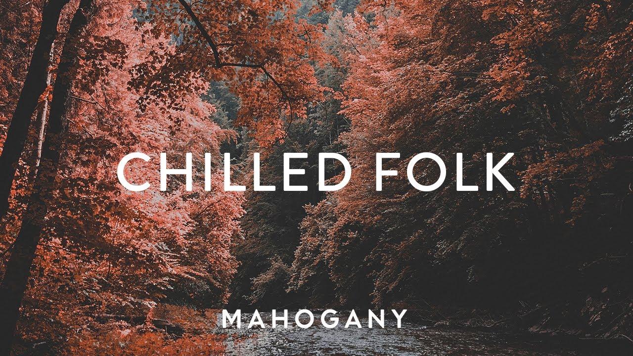 Chilled Folk ? Indie Folk Compilation | Mahogany Playlist