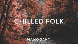 Chilled Folk 🍁 Indie Folk Compilation | Mahogany Playlist