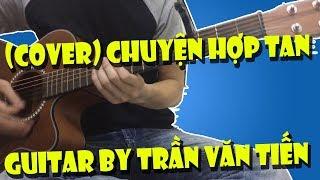 Chuyện hợp tan (Mỹ Tâm) | Guitar Cover By Trần Văn Tiến