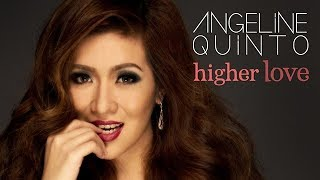 Watch Angeline Quinto Higher Love video