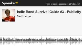 Indie Band Survival Guide #3 - Publicity (made with Spreaker)