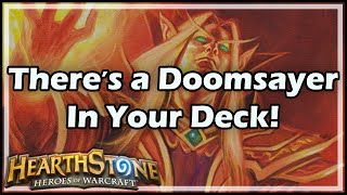 [Hearthstone] There's A Doomsayer In Your Deck! You Just Don't Know It!