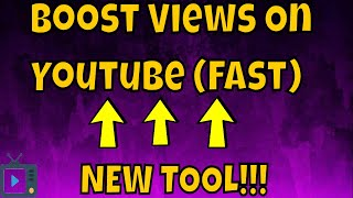 Boost Views On Youtube FAST - NEW TOOL!!!