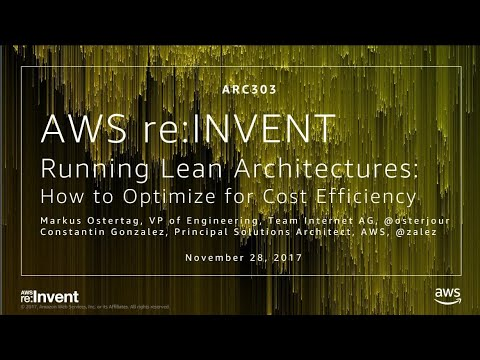AWS re:Invent 2017: Running Lean Architectures: How to Optimize for Cost  Efficiency (ARC303)
