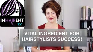 VITAL INGREDIENT FOR HAIRSTYLIST SUCCESS!