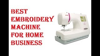 Best Embroidery Machine For Home Business 2019
