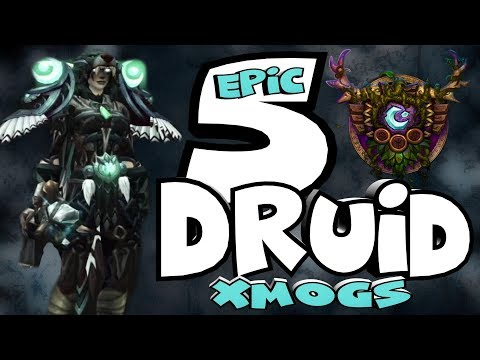 World of Warcraft - 5 Epic and Unique Druid Xmogs Sets