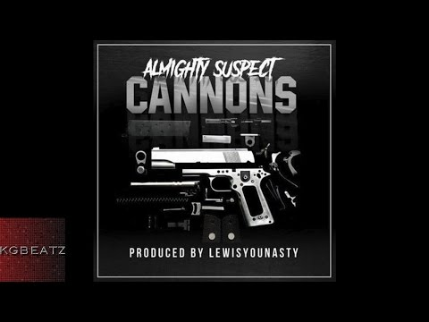 Almighty Suspect - Cannons  [Prod. By LewisYouNasty] [New 2016]