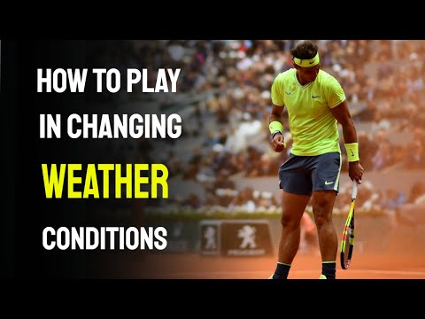 How to Play Tennis in Changing Weather Conditions