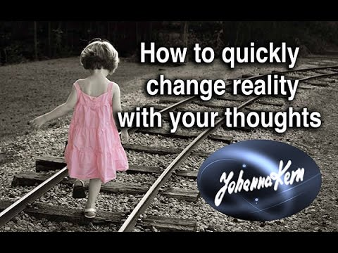 "HOW TO QUICKLY CHANGE REALITY WITH YOUR THOUGHTS: 6. ""The Life You Want Is Yours""-Johanna Kern"