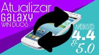 Como Atualizar o Galaxy Win DUOS | Android 4.4/5.0(QUALQUER VERSAO) |  2017