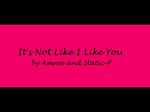 It's Not Like I Like You | By Amree And Static-P