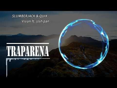 SLUMBERJACK & QUIX - Vision ft. josh pan   TRAP