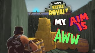 My Aim is aw (Fortnite Battle Royale)