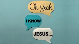 Oh Yeah, I Know Jesus