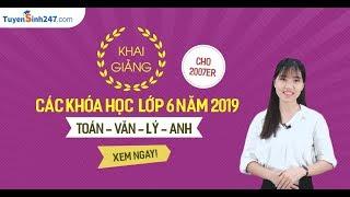 Khai giảng các khóa học lớp 6 năm 2018 - 2019 trên Tuyensinh247.com thumbnail
