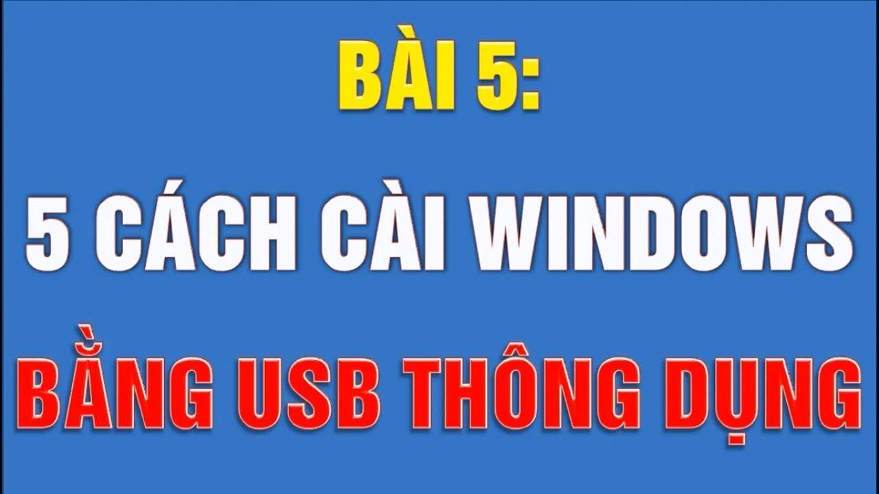 Tao USB boot | Cài win 7, 8, 10 bằng USB boot với 5 cách hay nhất