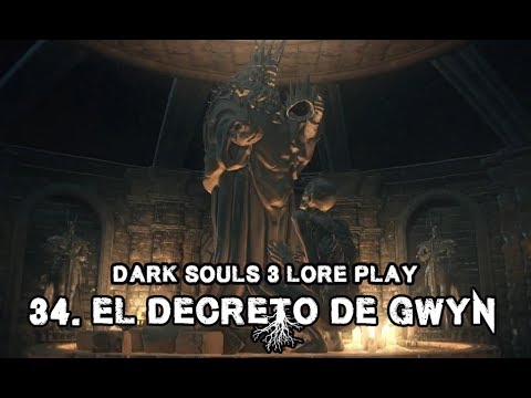 Dark Souls 3 Lore Play | 34 - El decreto de Gwyn