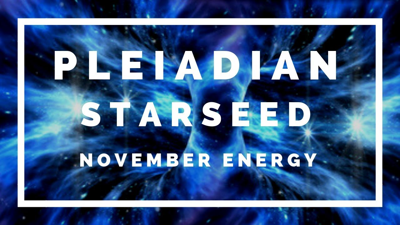 PLEIADIAN Starseed ✨🌟November 2018 Energy Reading