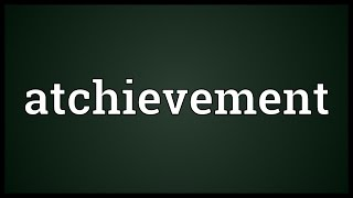 Atchievement Meaning