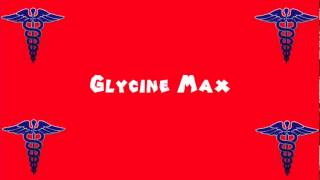 Pronounce Medical Words ― Glycine Max